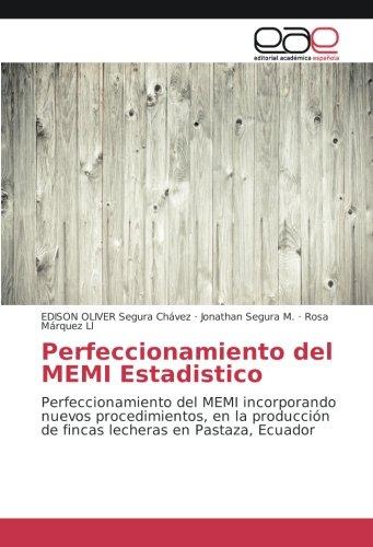 Perfeccionamiento del MEMI Estadistico: Perfeccionamiento del MEMI incorporando nuevos procedimientos, en la producción de fincas lecheras en Pastaza, Ecuador por Edison Oliver Segura Chávez