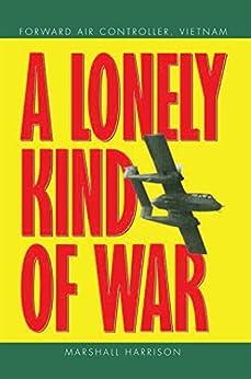 A Lonely Kind of War: Forward Air Controller, Vietnam (English Edition) von [Harrison, Marshall]