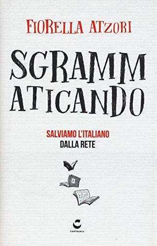 Sgrammaticando. Salviamo l'italiano dalla rete (Guru) por Fiorella Atzori
