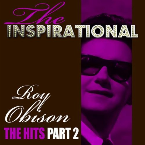 The Inspirational Roy Orbison ...