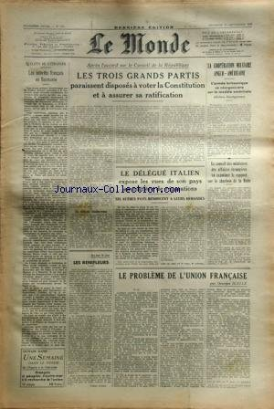 MONDE (LE) [No 537] du 13/09/1946 - le probleme de l'union francaise par scelle - les reinfleurs par audiat - le delegue italien expose les vues de son pays en matiere de reparations - le rapport sur le charbon de la ruhr - la cooperation militaire anglo-americaine - declaration de montgomery - apres l'accord sur le conseil de la republique - les 3 grands partis paraissent disposes a voter la constitution et a assurer sa ratification les interets francais en roumanie