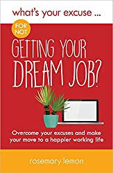 What's Your Excuse for not Getting Your Dream Job? : Overcome your excuses and make your move to a happier working life (What's Your Excuse?)