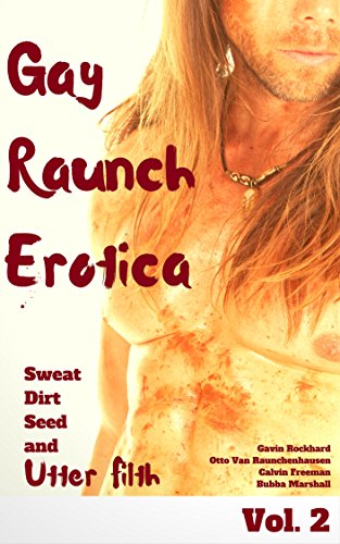 Gay Raunch Erotica, Vol. 2: Sweat, Dirt, Seed and Utter Filth (Raunchatorium) (English Edition)