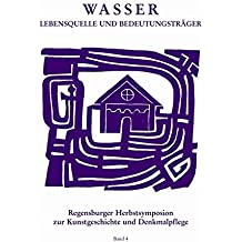 Beiträge des Regensburger Herbstsymposions zur Kunstgeschichte und Denkmalpflege, Band 4: Wasser - Lebensquelle und Bedeutungsträger: Wasserversorgung in Vergangenheit und Gegenwart
