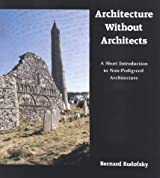 Architecture Without Architects: A Short Introduction to Non-Pedigreed Architecture by Bernard Rudofsky (1987-07-30)