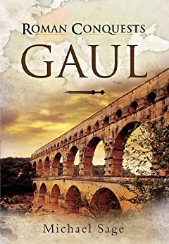 Roman Conquests: Gaul by [Sage, Michael]