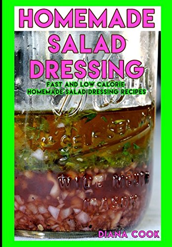 Homemade Salad Dressing: Fast and Low Calorie Homemade Salad Dressing Recipes (Fruit Olive Bowl)