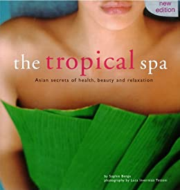 The Tropical Spa: Asian Secrets of Health, Beauty and Rekaxation par [Benge, Sophie]