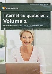 Internet au quotidien : volume 2 - creez et communiquez, telle est la devise du web