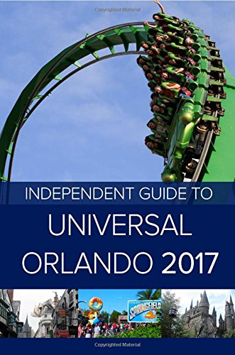 the-independent-guide-to-universal-orlando-2017-travel-guide