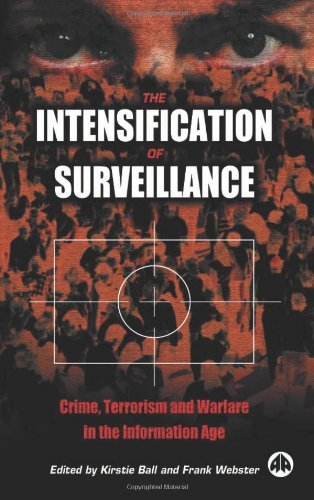 The Intensification of Surveillance: Crime, Terrorism and Warfare in the Information Age by Kirstie Ball (Editor) � Visit Amazon's Kirstie Ball Page search results for this author Kirstie Ball (Editor), Frank Webster (Editor) (20-Sep-2003) Paperback