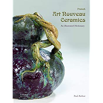 French Art Nouveau Ceramics: An Illustrated Encyclopedia