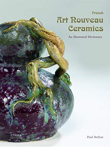 French Art Nouveau Ceramics: An Illustrated Dictionary -