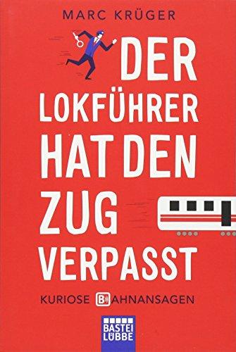 Der Lokführer hat den Zug verpasst: Kuriose Bahnansagen (Urlaub Hat)