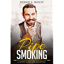 Pipe Smoking: A short guide for beginners (English Edition)