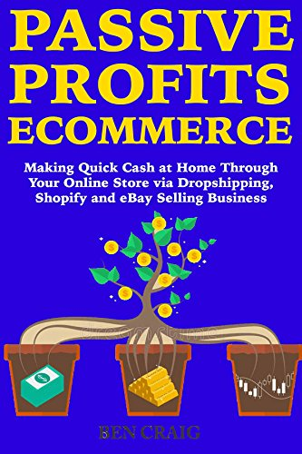 Passive Profits Ecommerce:  Making Quick Cash at Home Through Your Online Store via Dropshipping, Shopify and eBay Selling Business (English Edition)