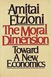 The Moral Dimension: Towards a New Economics by Amitai Etzioni (1988-09-12)