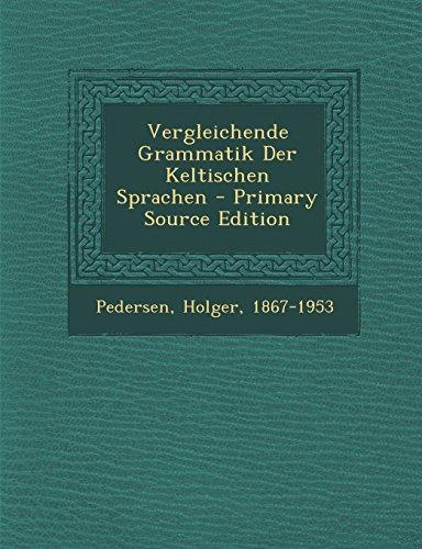 Vergleichende Grammatik Der Keltischen Sprachen - Primary Source Edition