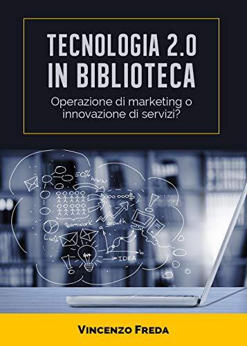 Tecnologia 2.0 in biblioteca. Operazione di marketing o innovazione di servizi? por Vincenzo Freda
