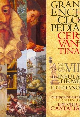 GRAN ENCICLOPEDIA CERVANTINA. Volumen VII. Ínsula Firme - Luterano.: 7 por Carlos Alvar