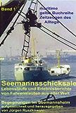 Seemannsschicksale 1 - Begegnungen im Seemannsheim: Lebensläufe und Erlebnisberichte von Fahrensleuten aus
