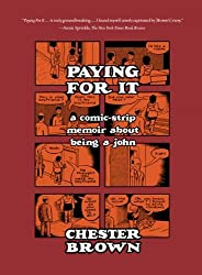 Paying for It by Chester Brown (2013-05-28)