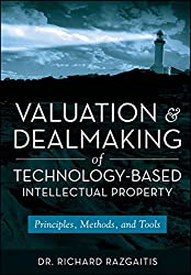 Valuation and Dealmaking of Technology-Based Intellectual Property: Principles, Methods, and Tools