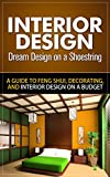 Interior Design: Dream Design on a Shoestring - A Guide to Feng Shui, Decorating, and Interior Design on a Budget (interior design, interior design books, ... for dummies, interior design for beginners)