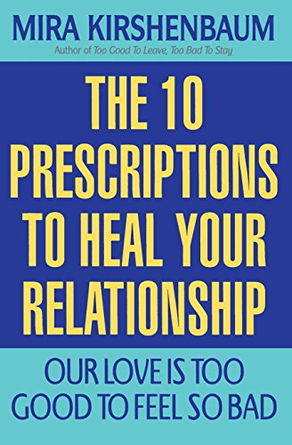 Our Love Is Too Good to Feel So Bad: Ten Prescriptions To Heal Your Relationship PDF Books