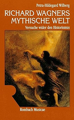 Richard Wagners mythische Welt. Versuche wider den Historismus (Musicae)