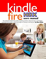 Kindle Fire HDX Users Manual: The Ultimate Kindle Fire Guide To Getting Started, Advanced Tips, and Finding Unlimited Free Books, Videos and Apps on Amazon and beyond (English Edition)