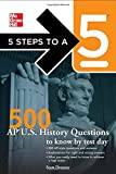 5 Steps to a 5 500 AP U.S. History Questions to Know by Test Day (5 Steps to a 5 on the Advanced Placement Examinations) by Demeter, Scott, editor - Evangelist, Thomas A. (2010) Paperback