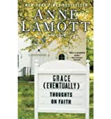 [(Grace (Eventually): Thoughts on Faith )] [Author: Anne Lamott] [Mar-2008]