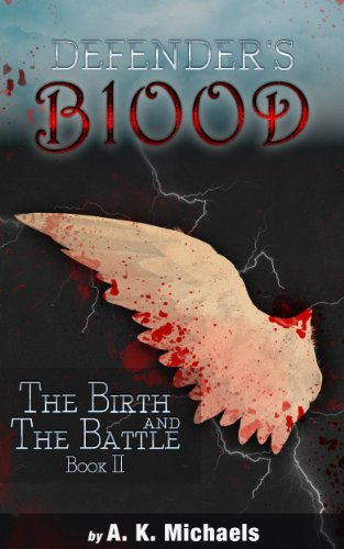 Defender's Blood The Birth and The Battle by A K Michaels
