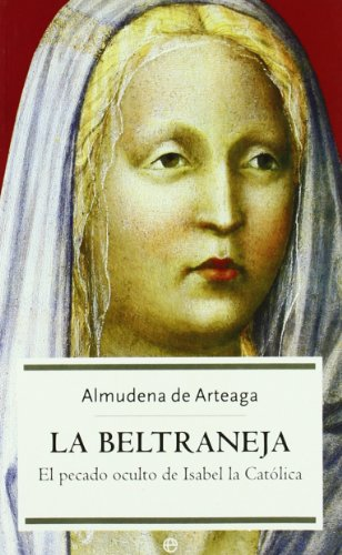 La Beltraneja / Juana Of Castile, The Beltraneja: El Pecado Oculto De Isabel La Catolica / The Hidden Sin Of Isabella The Catholic