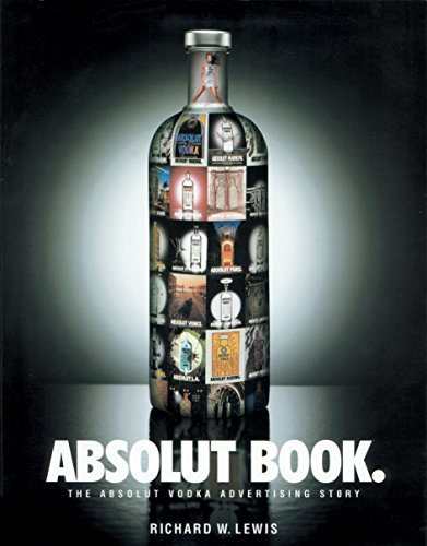 Absolut Book.: The Absolut Vodka Advertising Story por Richard W. Lewis
