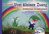 Vom Kleinen Zwerg (Bd.1): Erlebnisse im Jahreslauf (mit CD): 18 Zwergen-Geschichten für Kinder ab 2 Jahren zum Vorlesen und Hören - Astrid Pomaska