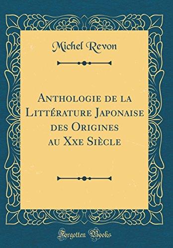 Anthologie de la Littérature Japonaise Des Origines Au Xxe Siècle (Classic Reprint) par Michel Revon