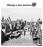 Danzig gestern 2019: Danzig in alten Ansichten