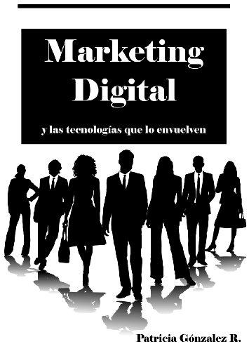 Marketing Digital y las Tecnologías que lo envuelven por Patricia González R