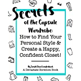 Secrets of the Capsule Wardrobe: How to Find Your Personal Style & Create a Happy, Confident Closet! (English Edition)