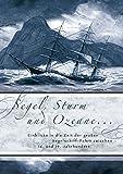 Segel, Sturm und Ozeane .: Einblicke in die Zeit der großen Segelschiff-Fahrt zwischen 16. und 19. Jahrhundert