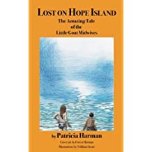 Lost on Hope Island: The Amazing Tale of the Little Goat Midwives (Volume 1) by Patricia Harman (2016-05-15)