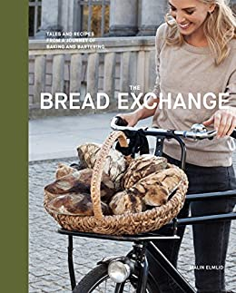 The Bread Exchange: Tales and Recipes from a Journey of Baking and Bartering von [Elmlid, Malin]