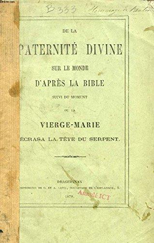 DE LA PATERNITE DIVINE SUR LE MONDE D'APRES LA BIBLE, Suivi du MOMENT OU LA VIERGE-MARIE ECRASA LA TETE DU SERPENT