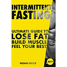 Intermittent Fasting: Ultimate Guide to Lose Fat, Build Muscle, & Feel Your Best (FREE BONUS INSIDE) (English Edition)