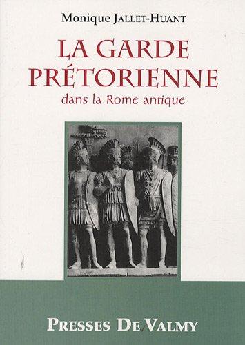 La garde prétorienne dans la Rome antique
