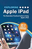Exploring Apple iPad iOS 12 Edition: The Illustrated, Practical Guide to Using iPad (Exploring Tech Book 3) (English Edition)