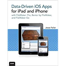 [(Data-driven IOS Apps for iPad and iPhone with FileMaker Pro, Bento by FileMaker, and FileMaker Go)] [By (author) Jesse Feiler] published on (April, 2011)