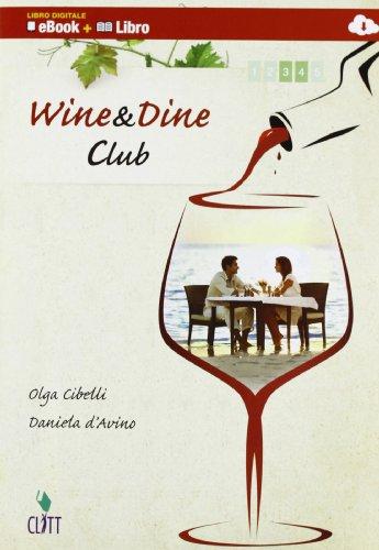 Wine & dine club. Per le Scuole superiori. Con e-book. Con espansione online